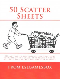 50 Scatter Sheets: ESL activities and discussion questions to warm up the class, introduce a theme, activate vocabulary and improve fluency