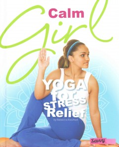 Calm Girl: Yoga For Stress Relief