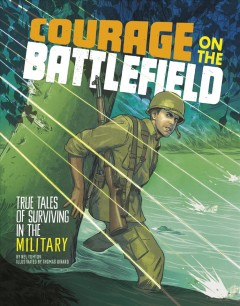 Courage on the battlefield - true stories of survival in the military