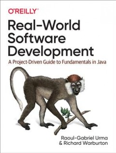Real-world software development - a project-driven guide to fundamentals in Java