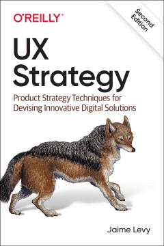 UX Strategy - Product Strategy Techniques for Devising Innovative Digital Solutions