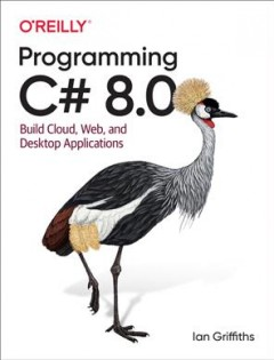 Programming C# 8.0 - build cloud, web, and desktop applications