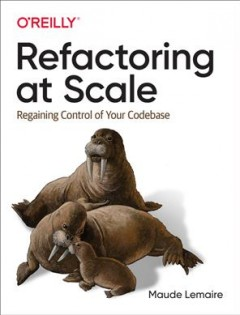 Refactoring at Scale - regaining control of your codebase