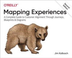 Mapping Experiences - A Complete Guide to Creating Value Through Journeys, Blueprints, and Diagrams