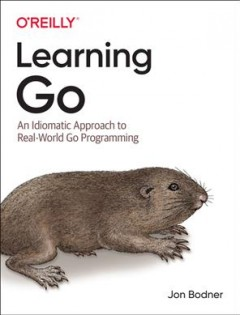 Learning Go - An Idiomatic Approach to Real-World Go Programming