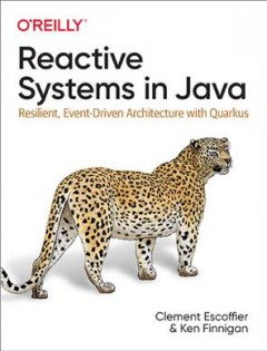 Reactive Systems in Java - Resilient, Event-driven Architecture With Quarkus