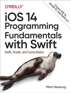 Ios 14 Programming Fundamentals With Swift - Swift, Xcode, and Cocoa Basics