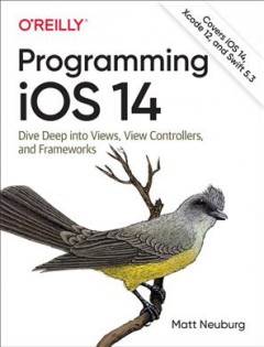 Programming Ios 14 - Dive Deep into Views, View Controllers, and Frameworks
