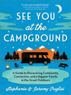 See you at the campground - a guide to discovering community, connection, and a happier family in the great outdoors