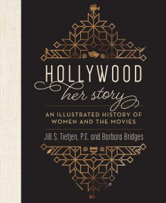 Hollywood, her story : an illustrated history of women and the movies