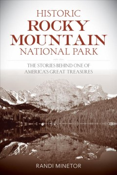 Historic Rocky Mountain National Park - the stories behind one of America's great treasures