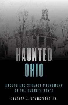 Haunted Ohio : ghosts and strange phenomena of the Buckeye State