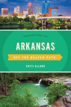 Arkansas off the beaten path - discover your fun