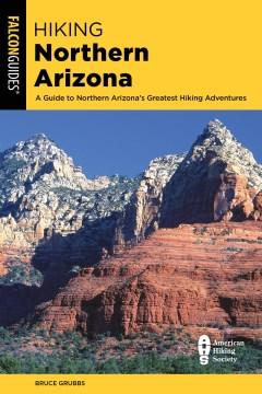 Hiking northern Arizona - a guide to northern Arizona's greatest hiking adventures