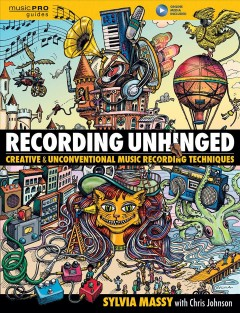 Recording unhinged - creative and unconventional music recording techniques