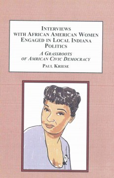 Interviews with African American women engaged in local Indiana politics : a grassroots of American civic democracy