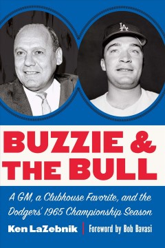 Buzzie and the Bull - a GM, a clubhouse favorite, and the Dodgers' 1965 championship season