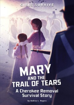 Mary and the Trail of Tears - a Cherokee removal survival story