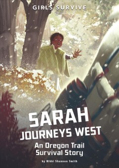 Sarah journeys west - an Oregon Trail survival story