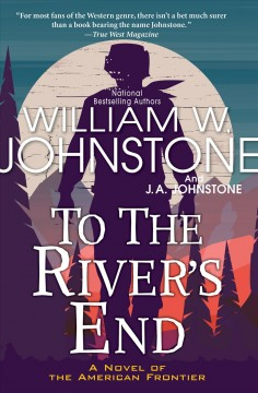 To the River's End A Thrilling Western Novel of the American Frontier