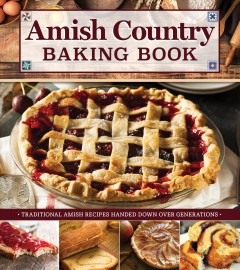 Amish Country Baking Book - Traditional Amish Recipes Handed Down Over Generations