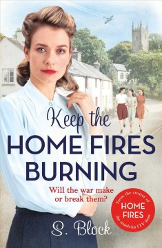 Keep the Home Fires Burning A heartwarming wartime saga- Volumes 1-4
