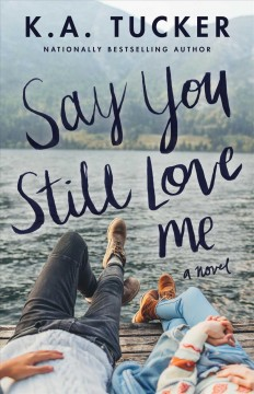 Say you still love me - a novel