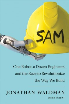 SAM - one robot, a dozen engineers, and the race to revolutionize the way we build