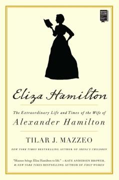 Eliza Hamilton The Extraordinary Life and Times of the Wife of Alexander Hamilton