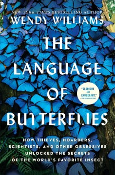 The language of butterflies - how thieves, hoarders, scientists, and other obsessives unlocked the secrets of the world's favorite insect