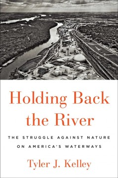 Holding Back the River - The Struggle Against Nature on America's Waterways