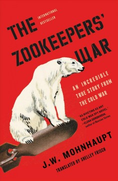 The zookeepers' war - an incredible true story from the Cold War