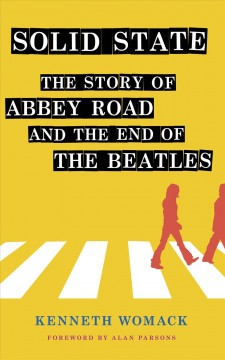Solid State - The Story of Abbey Road and the End of the Beatles