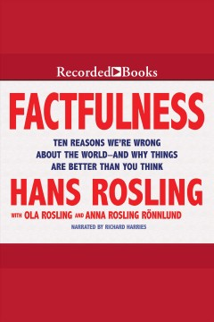 Factfulness - ten reasons we're wrong about the world--and why things are better than you think