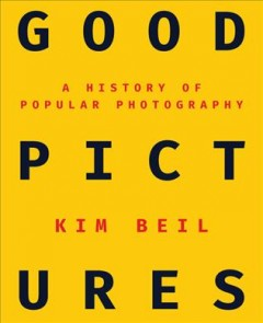 Good pictures : a history of popular photography /