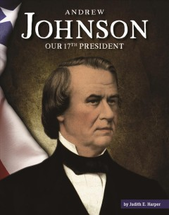Andrew Johnson - Our 17th President