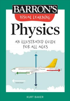 Barron's Visual Learning- Physics - An Illustrated Guide for All Ages