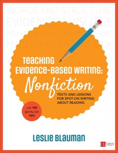Teaching evidence-based writing. Nonfiction : texts and lessons for spot-on writing about reading, with 100 best-the-test tips