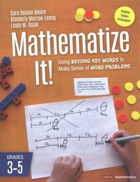 Mathemetize it! - going beyond key words to make sense of word problems, grades 3-5