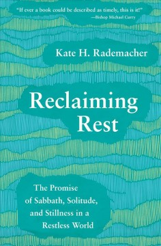 Reclaiming rest - the promise of sabbath, solitude and stillness in a restless world