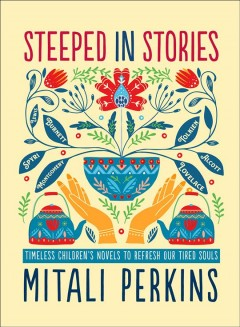 Steeped in Stories - Timeless Children's Novels to Refresh Our Tired Souls