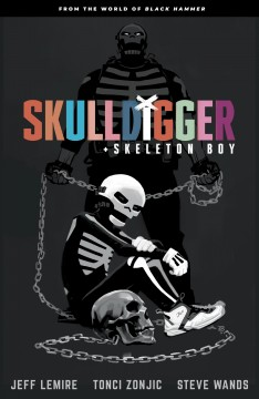 Skulldigger and Skeleton Boy / From the World of Black Hammer