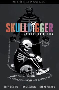 Skulldigger and Skeleton Boy. Issue 1-6