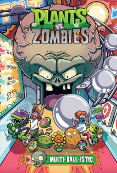 Plants vs. zombies. Volume 17. Multi-ball-istic