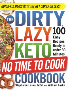The dirty, lazy, keto no time to cook cookbook - 100 easy recipes ready in under 30 minutes