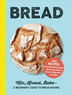 Bread - mix, knead, bake - a beginners guide to bread making.