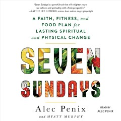 Seven Sundays - a faith, fitness, and food plan for lasting spiritual and physical change
