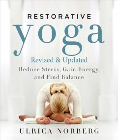 Restorative Yoga: Reduce Stress, Gain Energy, and Find Balance