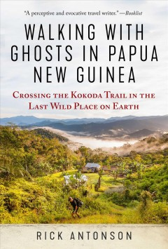 Walking With Ghosts in Papua New Guinea - Crossing the Kokoda Trail in the Last Wild Place on Earth