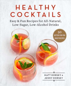 Healthy cocktails - easy & fun recipes for all-natural, low-sugar, low-alcohol drinks
